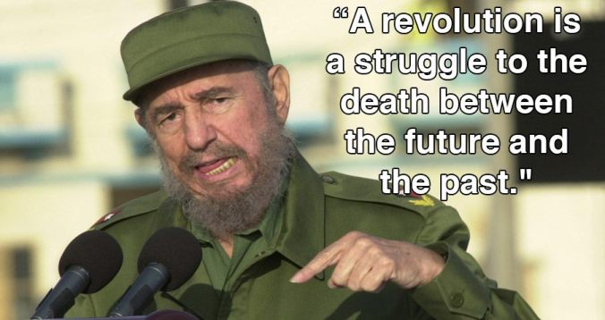 Fidel a revolution is a struggle between the future and the past